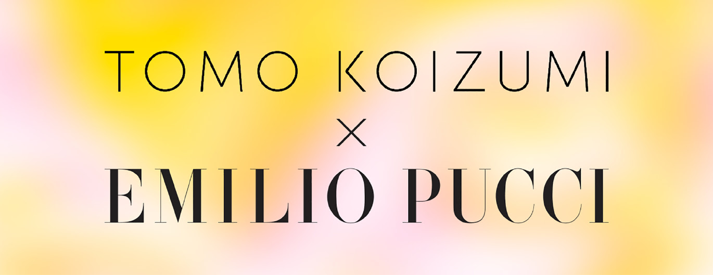 Emilio Pucci x Tomo Koizumi